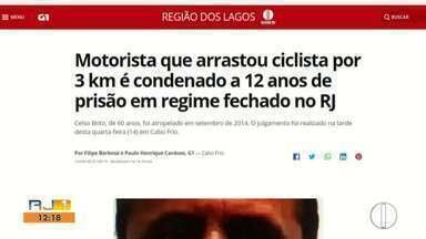 Motorista é condenado a 12 anos em regime fechado por arrastar ciclista por 3 km no RJ - Caso aconteceu em Cabo Frio em 2014.