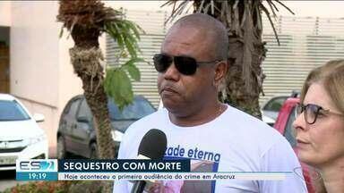 Justiça faz primeira audiência de sequestro que terminou em morte em Aracruz, no ES - Marcos foi sequestrado junto com a namorada.