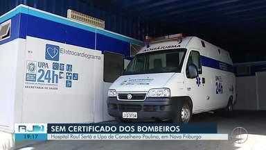 Duas unidades de saúde de Friburgo não possuem certificado dos bombeiros pra funcionar - As unidades são o Hospital Raul Sertã e a Upa de Conselheiro Paulino.