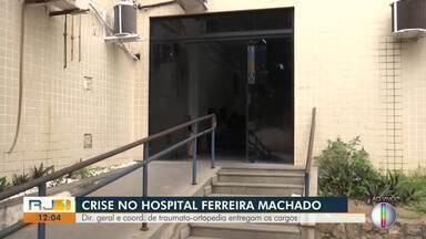 Funcionários de chefia do Hospital Ferreira Machado, em Campos, entregam cargos - Diretor geral e coordenador de traumato-ortopedia pediram demissão nesta quarta-feira (21).