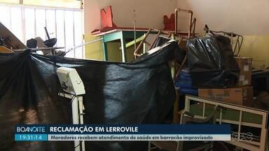 Moradores de Lerroville são atendidos em posto de saúde improvisado num barracão - Eles cobram o término de reforma no posto de saúde.