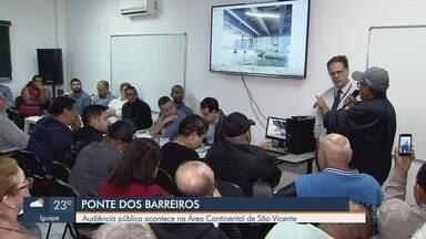 Audiência pública sobre a Ponte dos Barreiros acontece na Área Continental de São Vicente - Autoridades e moradores se reuniram para debater o assunto.