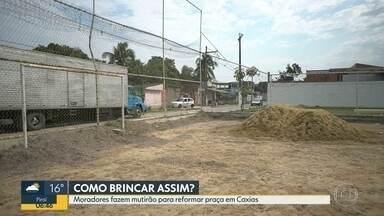 Moradores fazem mutirão para reformar praça em Caxias - Eles cansaram de esperar pelo poder público e decidiram resolver parte dos problemas por conta própria.
