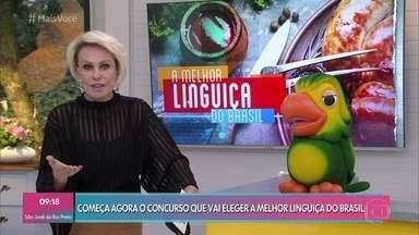 Está aberto o concurso 'A Melhor Linguiça do Brasil' - Ana Maria relembra quantas outras iguarias já foram eleitas como as melhores do país