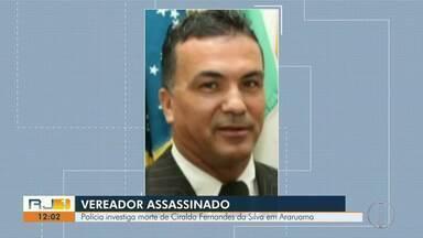Polícia investiga morte de Ciraldo Fernandes da Silva, em Araruama, no RJ - Vereador de 57 anos foi assassinado no domingo (8).