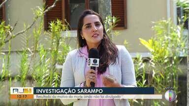 Resultado de motivo de morte ainda não foi divulgado; mulher teria morrido por sarampo - Assista a seguir.