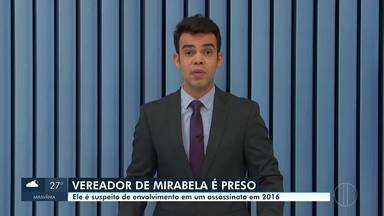 Vereador é preso suspeito de envolvimento em assassinato em Mirabela - O crime ocorreu em 2016. Um rapaz, de 22 anos também foi preso, mediante mandado de prisão, nesta segunda (09).