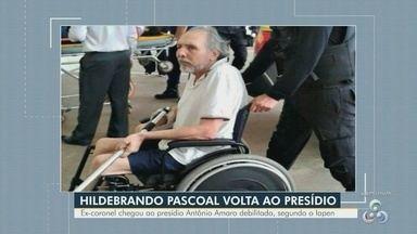 Ex-coronel do 'crime da motosserra' volta ao presídio - Hildebrando Pascoal foi levado para o presídio de segurança máxima de Rio Branco, nesta quinta-feira (12). Iapen disse que ele chegou carregado pelos familiares.