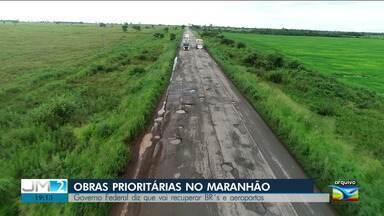 Governo Federal promete prioridade em obras de recuperação de rodovias no Maranhão - Promessa também é de reestruturação de aeroportos no estado. O anúncio foi feito pelo ministro da Infraestrutura.