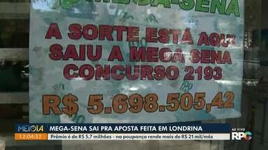 Prêmio da Mega-Sena sai em aposta feita em Londrina - Prêmio é de R$ 5,7 milhões - na poupança rende mais de R$ 21 mil/mês.