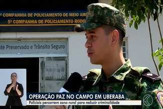 Polícia Militar de Meio Ambiente realiza Operação 'Paz no Campo' em Uberaba e região - Objetivo é reduzir a criminalidade na zona rural. Ação também é realizada nesta segunda-feira (30) no Alto Paranaíba.