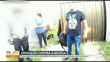 PM do Batalhão de Niterói é preso em operação contra a milícia, em Araruama - Um ex-pm e outro homem também foi preso na operação da Draco, da delegacia de Araruama, e do Ministério Público do Rio.