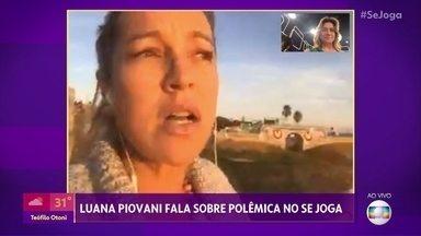 Luana Piovani explica sua declaração sobre a dificuldade de ser cidadã no Brasil - Atriz conversa com os apresentadores do 'Se Joga' ao vivo diretamente de Portugal, onde vive com os filhos