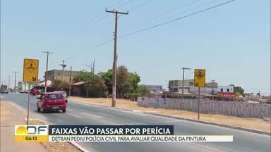 Material usado para pintura das faixas de pedestres do DF vai passar por perícia - O anúncio foi feito pelo Detran-DF, que pediu ao Departamento de Criminalística da Polícia Civil para fazer a avaliação.