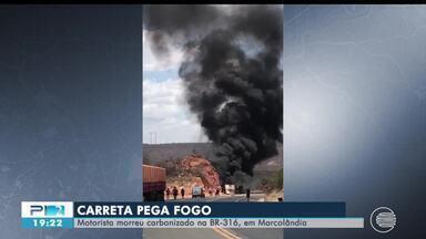 Motorista morre carbonizado após carreta pegar fogo na BR-316 - Motorista morre carbonizado após carreta pegar fogo na BR-316