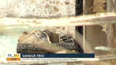 Homem ateia fogo na ex-companheira e amiga dela em Nova Friburgo - As duas mulheres estão internadas em estado grave.