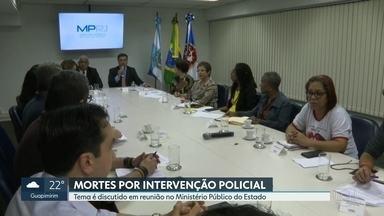 Ministério Público faz reunião com representantes da sociedade civil sobre violência - MP recebeu pedidos de investigações sobre mortes causadas por intervenção policial em todo o estado.