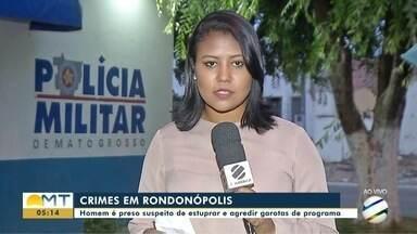 Homem é preso suspeito de estuprar e roubar garotas de programa em Rondonópolis - Homem é preso suspeito de estuprar e roubar garotas de programa em Rondonópolis