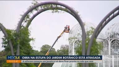 Obra na estufa do Jardim Botânico está atrasada - Trabalhos começaram em janeiro e ponto turístico está fechado para visitantes.