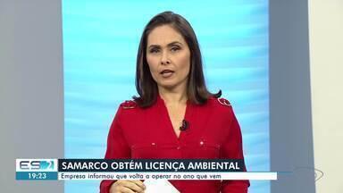 Samarco obtém licença ambiental e se prepara para voltar a operar no ES em 2020 - A Samarco representava cerca de 6% do PIB capixaba, que é a soma de todos os bens e serviços produzidos no estado.