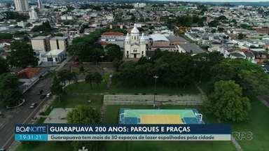 Guarapuava 200 anos: Parques e praças - A cidade é conhecida pelos espaços de lazer para toda a população. São 27 praças e dez parques. Conheça alguns deles.