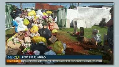 Família encontra caçamba de lixo em cima de túmulo no cemitério de Cascavel - Situação revoltou familiares. Acesc considerou o caso como uma falha humana.