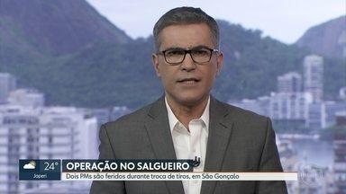 Dois PMs são baleados durante operação no Complexo do Salgueiro, em São Gonçalo - A Polícia Militar prendeu duas pessoas e apreendeu uma pistola, na ação.
