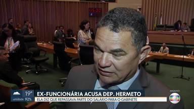 Ex-funcionário do distrital Hermeto (MDB) acusa de improbidade administrativa - Sara dos Santos Maia trabalhava no gabinete do deputado desde janeiro deste ano. Ela afirma que todos os meses tinha que repassar R$ 350 do salário para a reforma do escritório de Hermeto na Candangolândia. Ela pediu exoneração na sexta-feira (01).