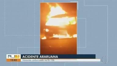 Motorista morre carbonizado após acidente na RJ-106, em Araruama - Assista a seguir.