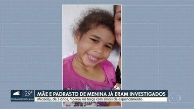Mãe e padrasto de Micaelly já eram investigados - Micaelly foi internada no começo do mês com sinais de espancamento. Menina morreu na terça(19).