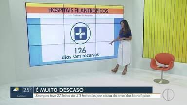 Campos teve 27 leitos de UTI fechados por causa da crise dos filantrópicos - São 126 dias sem receber recursos da prefeitura.