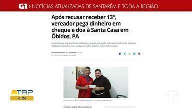 Vereador de Óbidos que doou dinheiro é destaque no G1 Santarém e região - Acesse essa e outras reportagens através do celular, tablet ou computador.