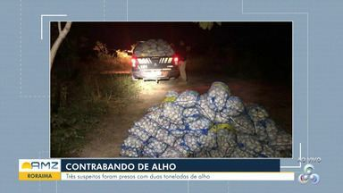 Em Roraima, polícia prende três homens por suspeita de contrabando de alho - Um outro suspeito fugiu.