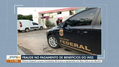 Fraude no pagamento de benefício do INSS em Roraima - Polícia Federal cumpre mandados de busca e apreensão em Boa Vista e Bonfim
