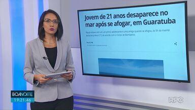 Morador de Ponta Grossa desaparece no mar após se afogar, em Guaratuba - O jovem de 21 anos estava com um um primo adolescente e uma amiga quando se afogou, às 5h da manhã desta terça-feira (17), de acordo com o Corpo de Bombeiros.