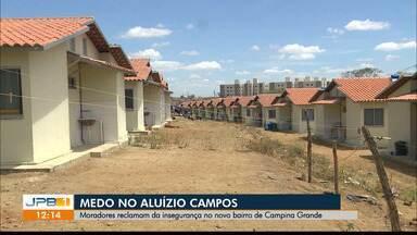 Moradores reclamam da insegurança no novo bairro de Campina Grande - Medo no Aluízio Campos.