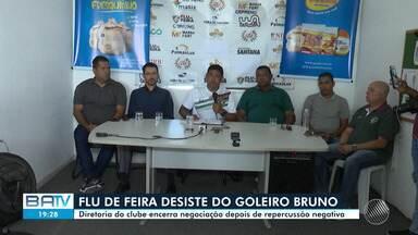 Após polêmica, Fluminense de Feira desiste de contratar goleiro Bruno - Jogador cumpre pena em regime semiaberto pelo assassinato de Eliza Samudio, mãe do filho dele.
