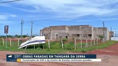 Obras do CAT e do Centro de Eventos continuam paradas em Tangará da Serra - Obras do CAT e do Centro de Eventos continuam paradas em Tangará da Serra