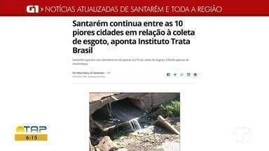 Confira um dos destaques do G1 Santarém e região - Santarém é uma das piores cidades em coleta de esgoto.