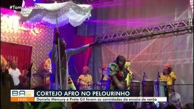 Daniela Mercury e Preta Gil participam do ensaio do Cortejo Afro - Evento agitou o Centro Histórico na noite de segunda-feira (10).
