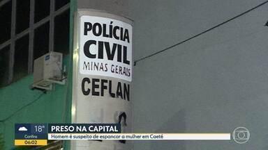 Homem é preso suspeito de espancar mulher em Caeté, na Grande BH - Suspeito tem 50 anos e foi detido na capital.
