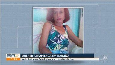 Mulher morre após ser atropelada por caminhão de lixo na cidade de Itabuna - O veículo estava dando ré quando atingiu a vítima.