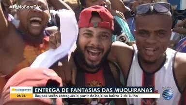 Fantasias das Muquiranas são entregues neste sábado, em Salvador - Folia momesca acontece entre os dias 20 e 25 de fevereiro.