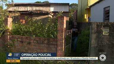 Operação contra a violência doméstica é realizada em Porto Alegre e em mais cidades do RS - Ação acontece em 18 Estados e no Distrito Federal.