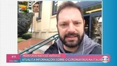 Produtor do 'Mais Você' atualiza informações sobre o coronavírus na Itália - Confira sobre os procedimentos na Itália para diminuir as chances de contágio