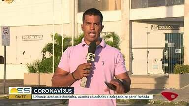 Quarentena: Academias e Delegacia estão de portas fechadas em Linhares, ES - Eventos também foram cancelados em função do Coronavírus.