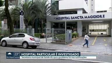 Hospital particular é investigado após concentrar maioria de mortes por Covid-19 em SP - Secretaria municipal de Saúde diz que o problema foi nas notificações.