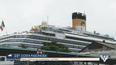 Navio continua em quarentena no Porto de Santos por suspeita do novo coronavírus - Ao todo, 35 tripulantes do navio Costa Fascinosa tem suspeita do novo vírus, responsável pela Covid-19.