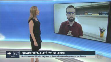 Araraquara e Matão seguem determinação e ficarão em quarentena até 22 de abril - Veja as informações com o repórter da CBN Rafael de Paula.