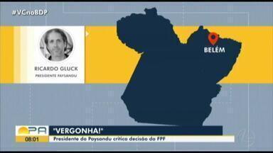 """Presidente do Paysandu fala em """"vergonha"""" e acusa FPF de """"clubismo"""" - Presidente do Paysandu fala em """"vergonha"""" e acusa FPF de """"clubismo"""""""